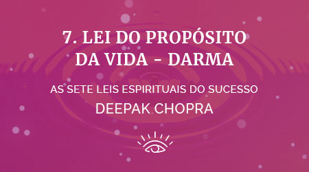 7 lei do darma - as sete leis espirituais do sucesso de deepak chopra