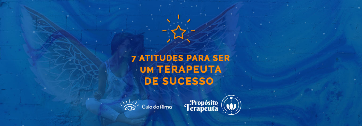 guia-da-alma-marketing-digital-para-terapeutas-7-atitudes-terapeuta-de-sucesso