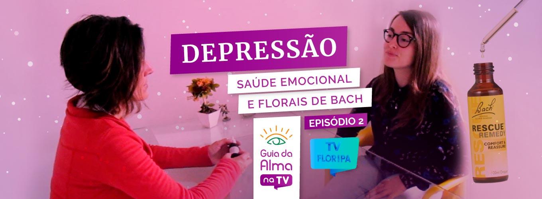 Como tratar a depressão com Florais de Bach? Assista ao Guia da Alma na TV!